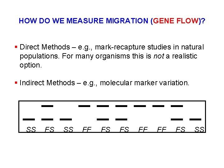HOW DO WE MEASURE MIGRATION (GENE FLOW)? § Direct Methods – e. g. ,