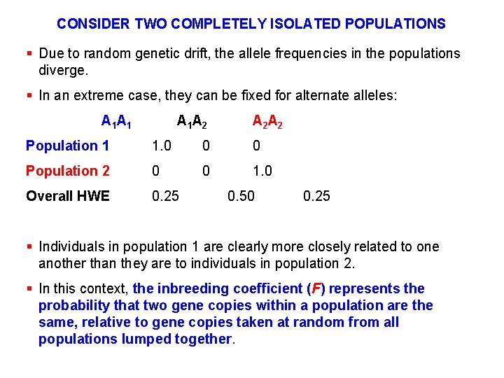 CONSIDER TWO COMPLETELY ISOLATED POPULATIONS § Due to random genetic drift, the allele frequencies