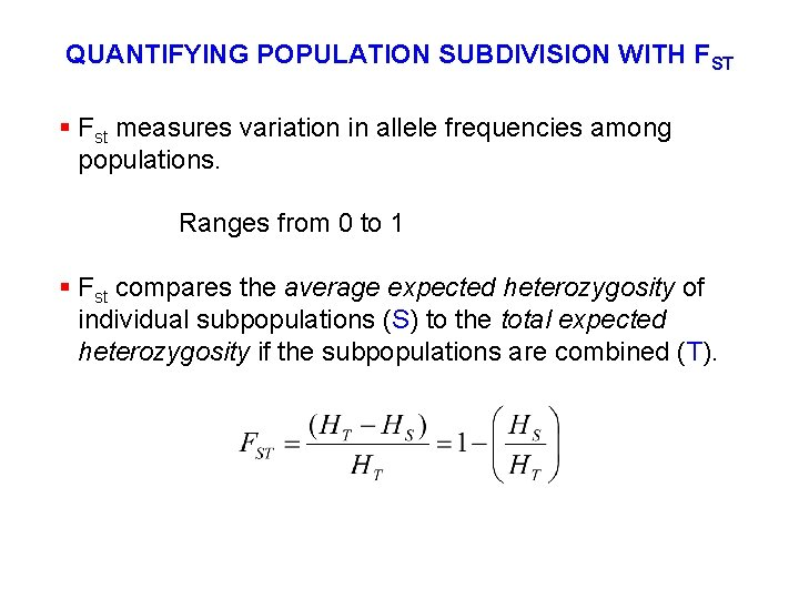 QUANTIFYING POPULATION SUBDIVISION WITH FST § Fst measures variation in allele frequencies among populations.