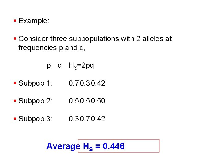 § Example: § Consider three subpopulations with 2 alleles at frequencies p and q,