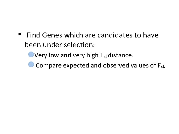 • Find Genes which are candidates to have been under selection: Very low