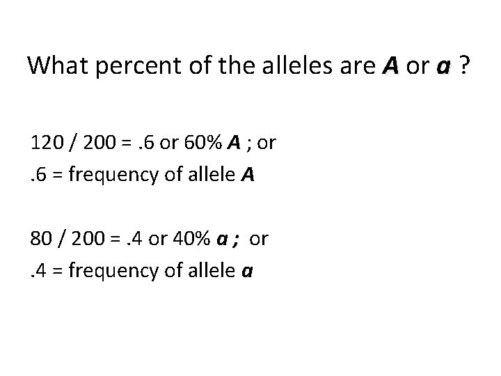 What percent of the alleles are A or a ? 120 / 200 =.