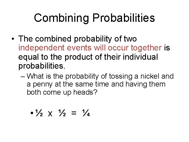 Combining Probabilities • The combined probability of two independent events will occur together is