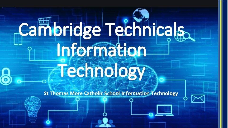 Cambridge Technicals Information Technology St Thomas More Catholic School Information Technology