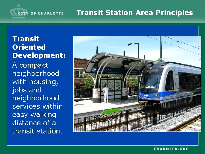Transit Station Area Principles Transit Oriented Development: A compact neighborhood with housing, jobs and