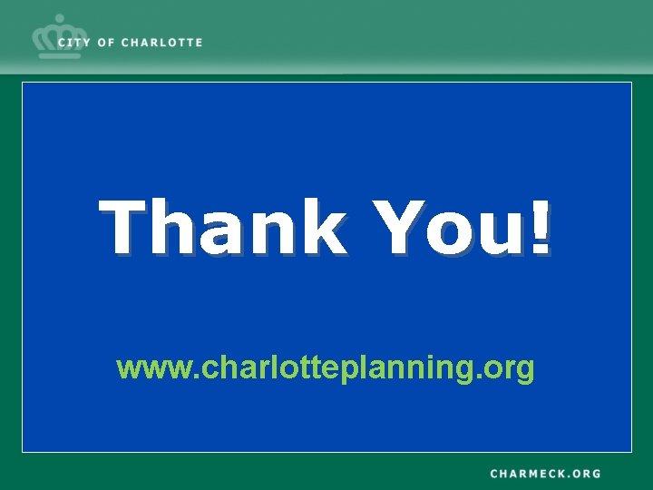 Thank You! www. charlotteplanning. org