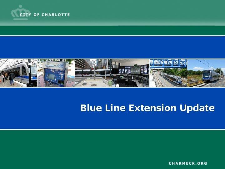 Blue Line Extension Update