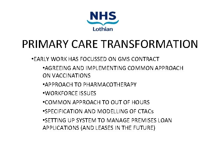 PRIMARY CARE TRANSFORMATION • EARLY WORK HAS FOCUSSED ON GMS CONTRACT • AGREEING AND