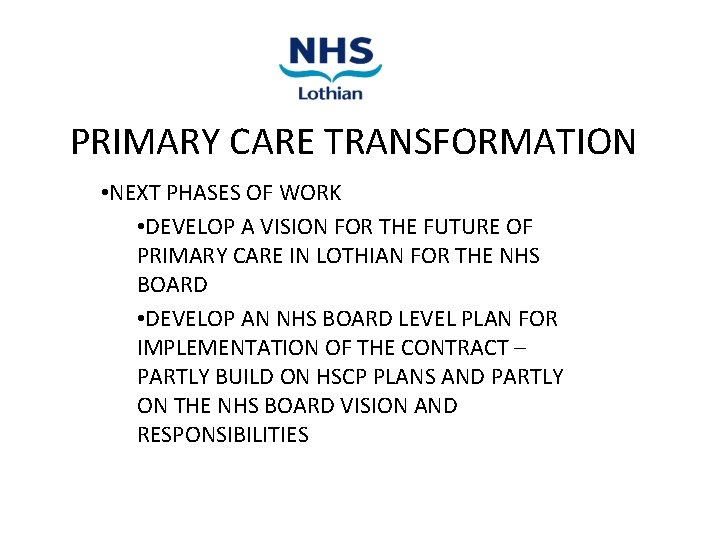 PRIMARY CARE TRANSFORMATION • NEXT PHASES OF WORK • DEVELOP A VISION FOR THE