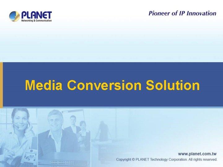 Media Conversion Solution