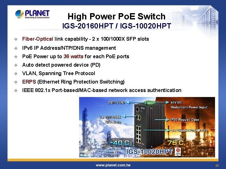 High Power Po. E Switch IGS-20160 HPT / IGS-10020 HPT u Fiber-Optical link capability