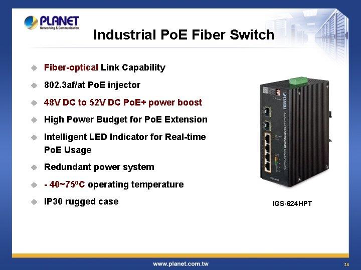 Industrial Po. E Fiber Switch u Fiber-optical Link Capability u 802. 3 af/at Po.