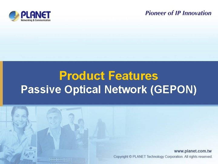 Product Features Passive Optical Network (GEPON)