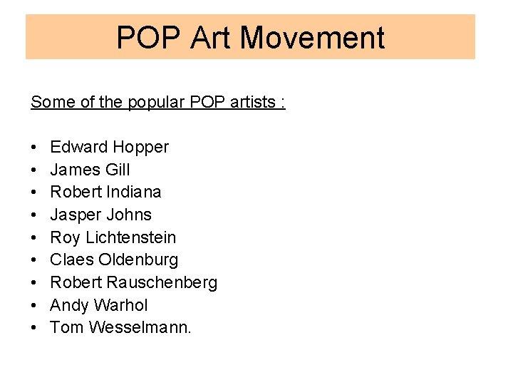 POP Art Movement Some of the popular POP artists : • • • Edward