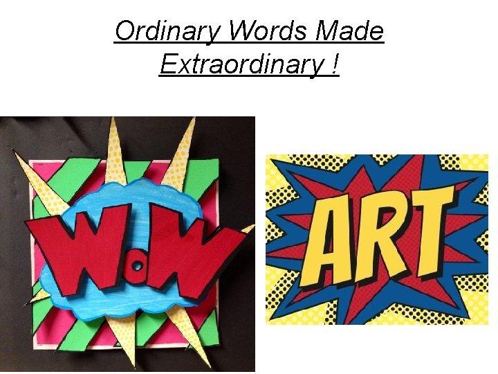 Ordinary Words Made Extraordinary !