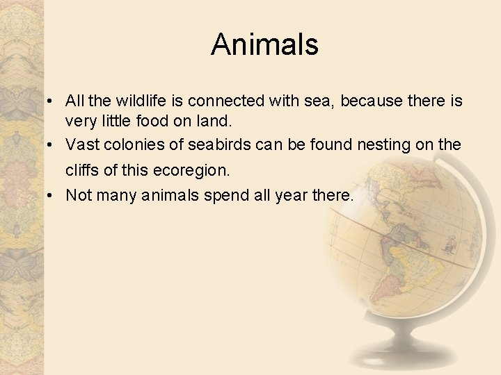 Animals • All the wildlife is connected with sea, because there is very little