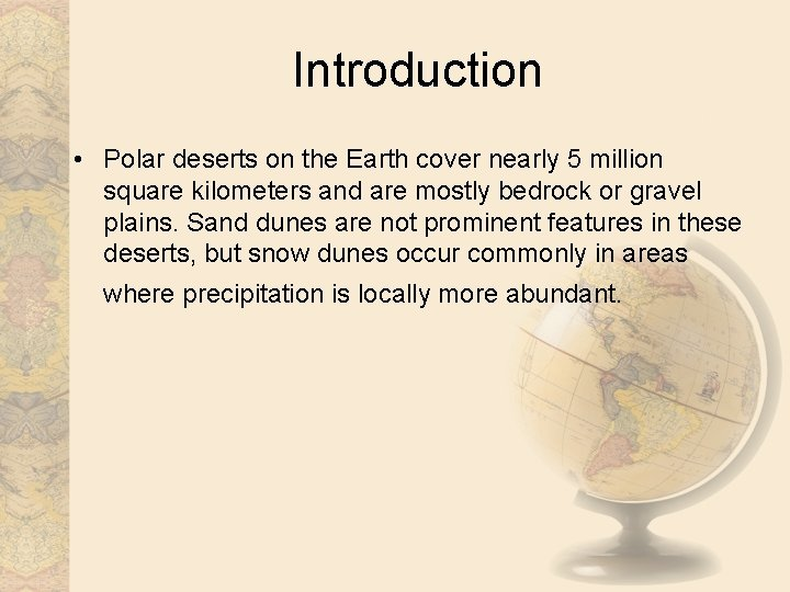 Introduction • Polar deserts on the Earth cover nearly 5 million square kilometers and