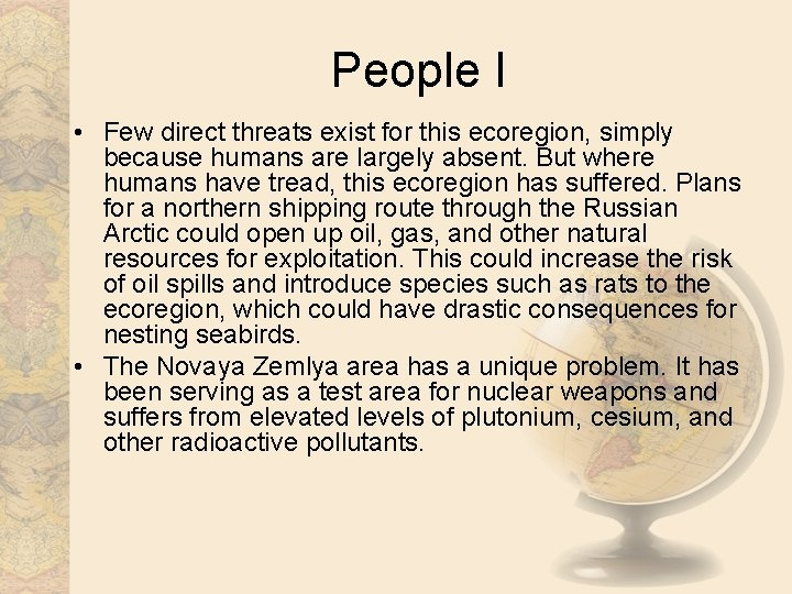 People I • Few direct threats exist for this ecoregion, simply because humans are
