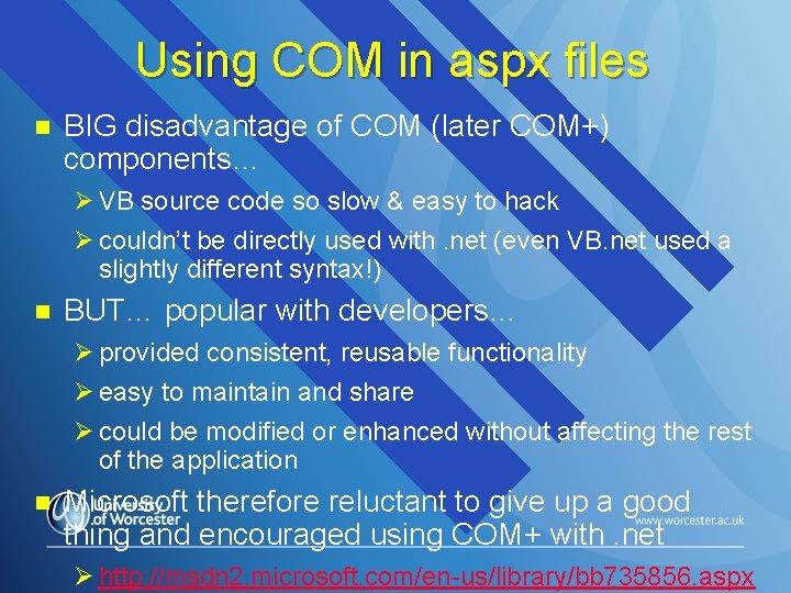 Using COM in aspx files n BIG disadvantage of COM (later COM+) components… Ø
