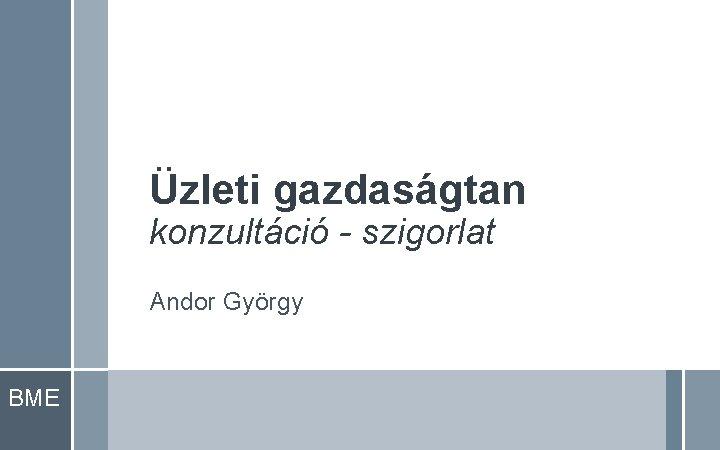 Üzleti gazdaságtan konzultáció - szigorlat Andor György BME