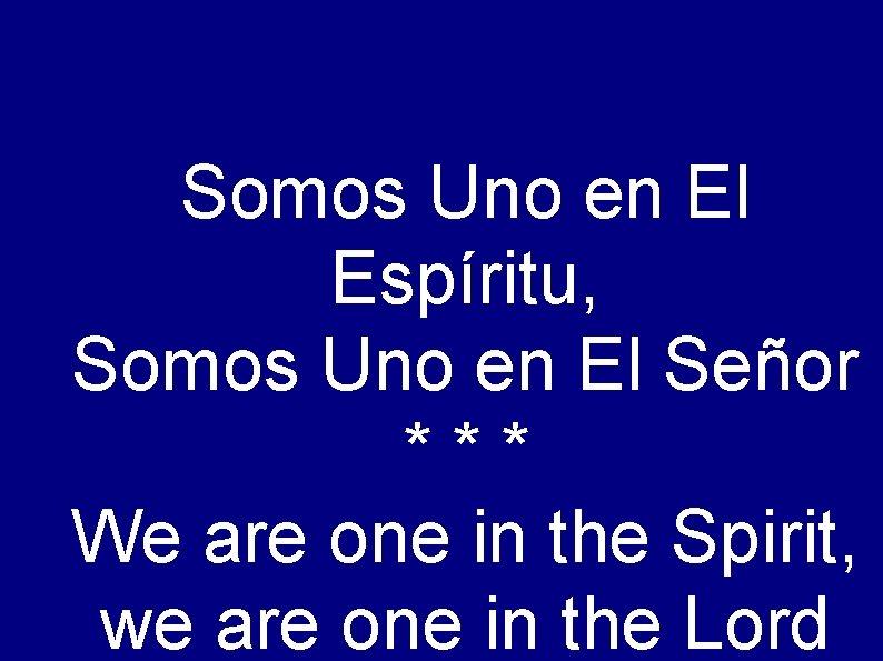 Somos Uno en El Espíritu, Somos Uno en El Señor *** We are one