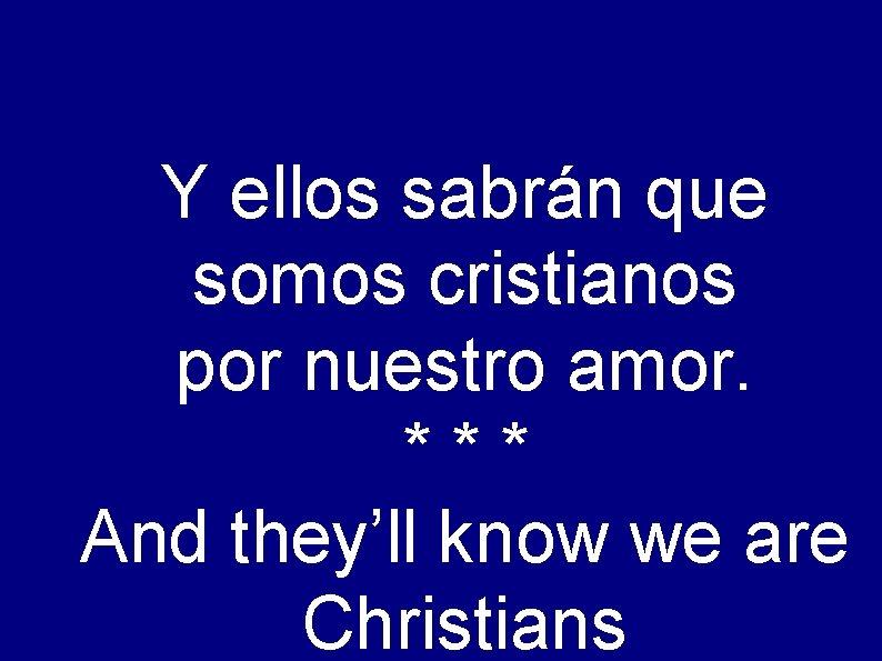 Y ellos sabrán que somos cristianos por nuestro amor. *** And they'll know we