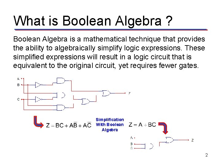 What is Boolean Algebra ? Boolean Algebra is a mathematical technique that provides the