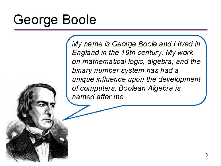 George Boole My name is George Boole and I lived in England in the