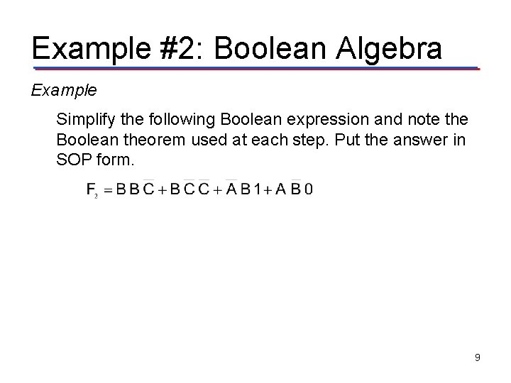 Example #2: Boolean Algebra Example Simplify the following Boolean expression and note the Boolean