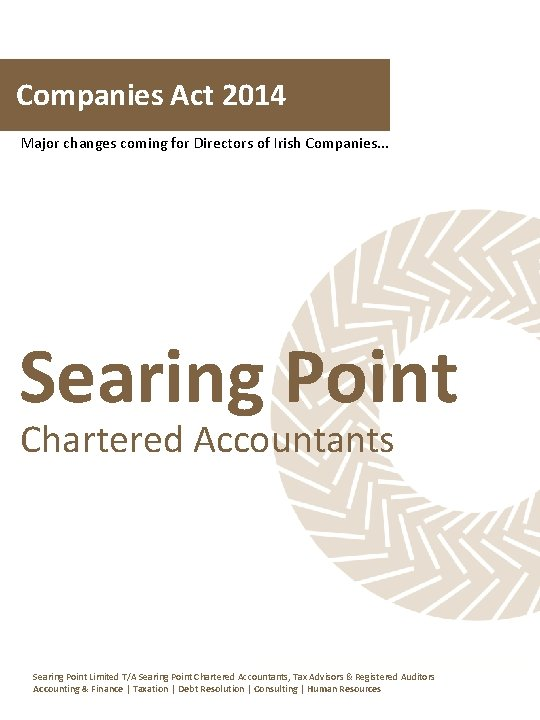 Companies Act 2014 Major changes coming for Directors of Irish Companies. . . Searing