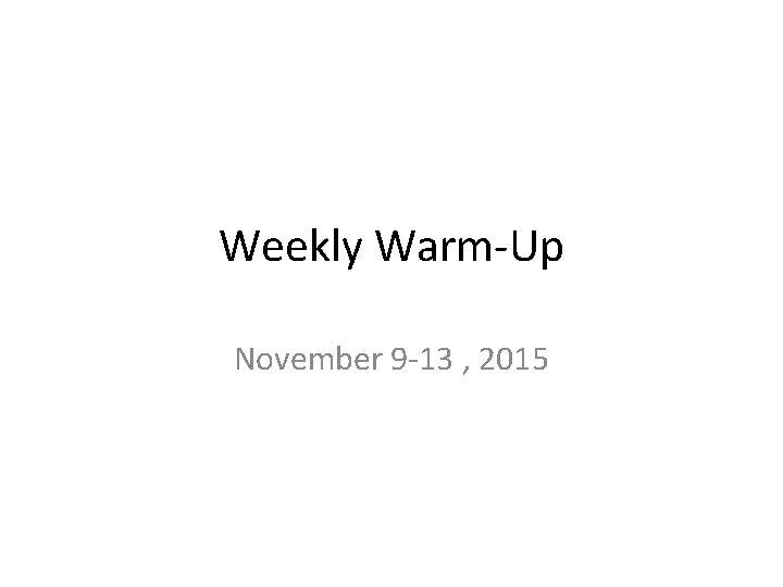 Weekly Warm-Up November 9 -13 , 2015