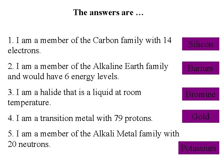 The answers are … 1. I am a member of the Carbon family with
