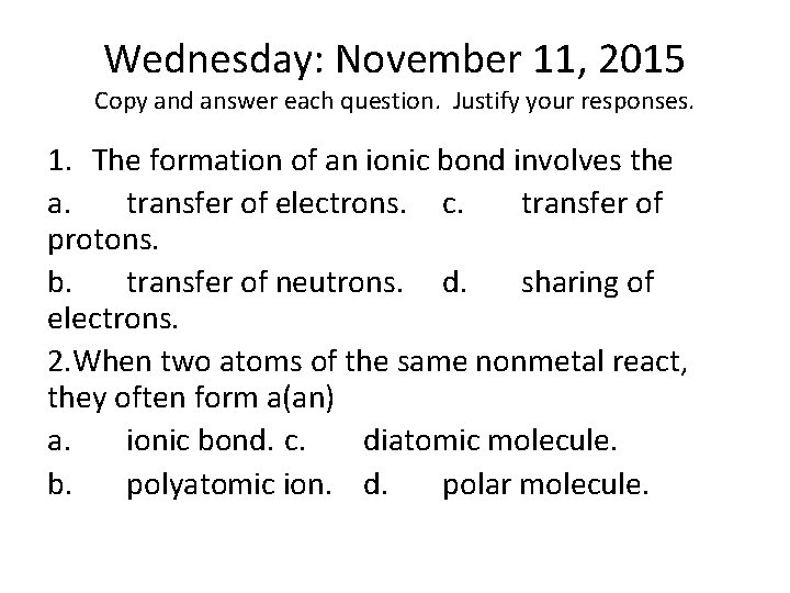 Wednesday: November 11, 2015 Copy and answer each question. Justify your responses. 1. The