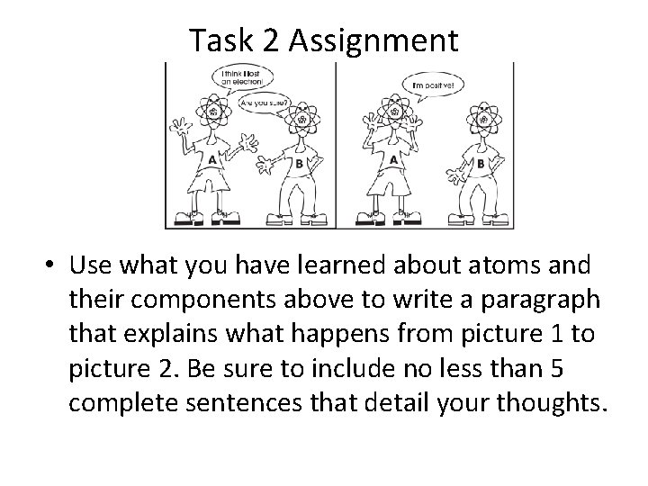 Task 2 Assignment • Use what you have learned about atoms and their components