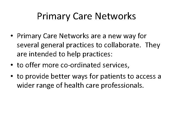 Primary Care Networks • Primary Care Networks are a new way for several general