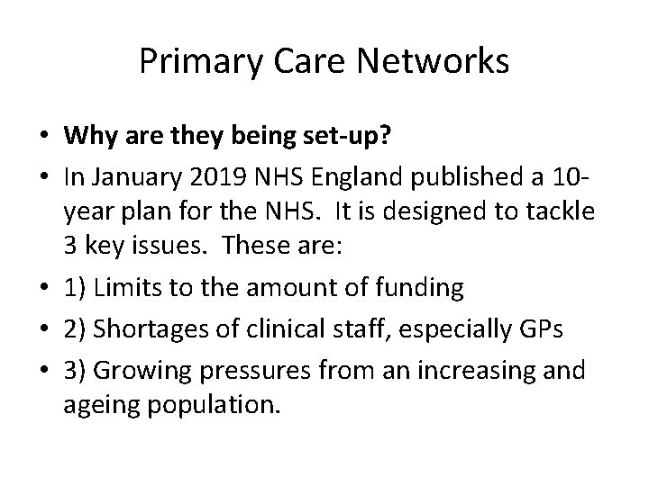 Primary Care Networks • Why are they being set-up? • In January 2019 NHS