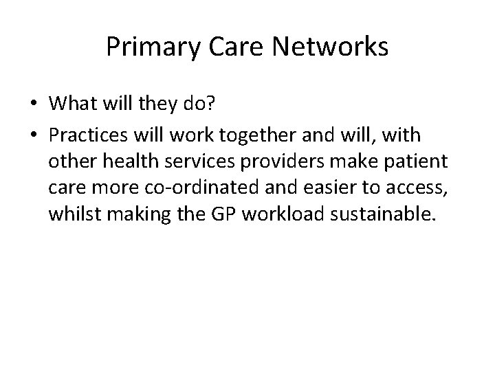 Primary Care Networks • What will they do? • Practices will work together and