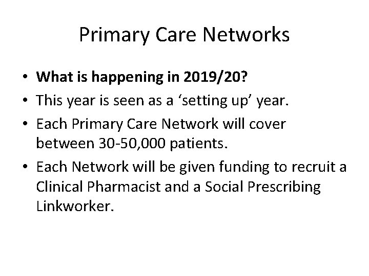 Primary Care Networks • What is happening in 2019/20? • This year is seen