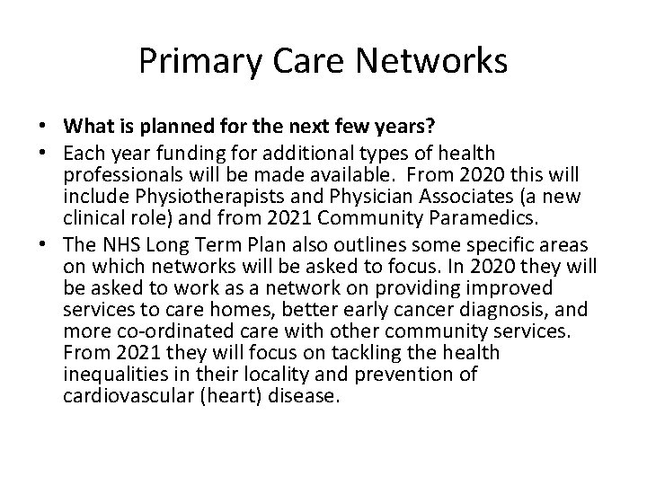 Primary Care Networks • What is planned for the next few years? • Each
