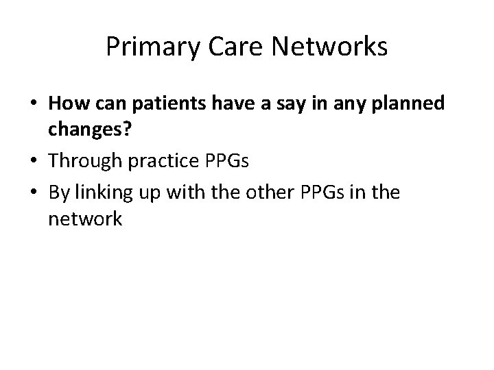 Primary Care Networks • How can patients have a say in any planned changes?