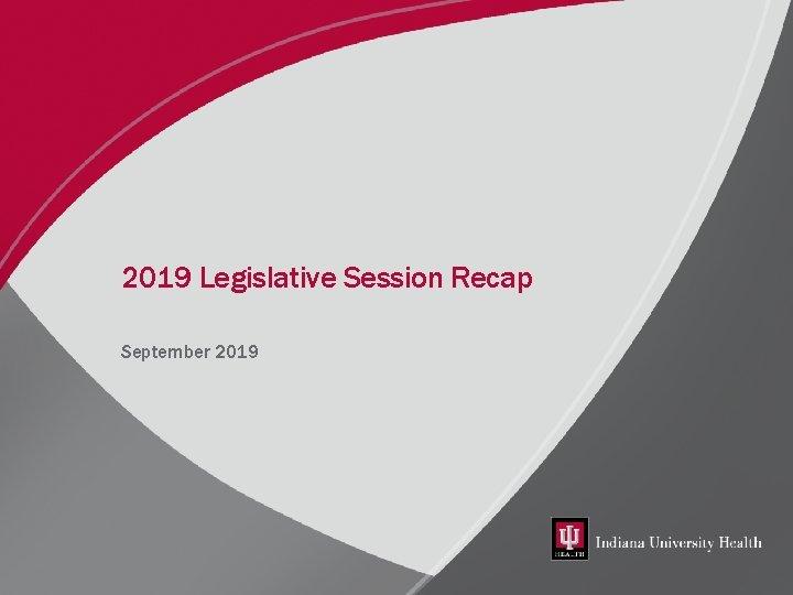 2019 Legislative Session Recap September 2019