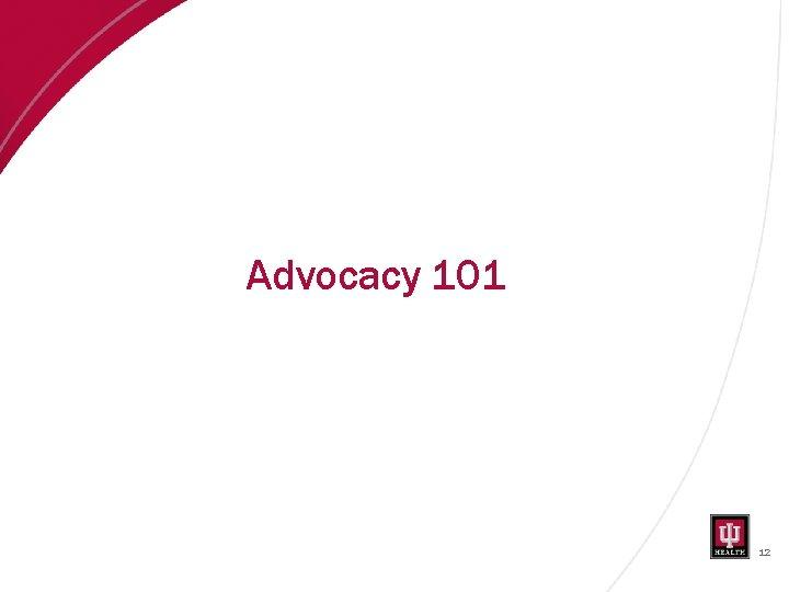 Advocacy 101 12