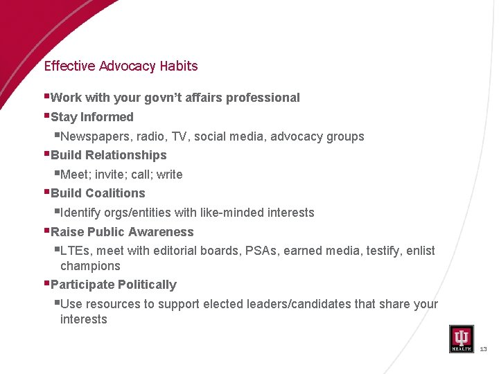 Effective Advocacy Habits §Work with your govn't affairs professional §Stay Informed §Newspapers, radio, TV,