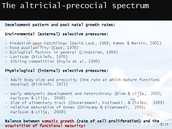 The altricial-precocial spectrum Development pattern and post natal growth rates: Environmental (external) selective pressures: