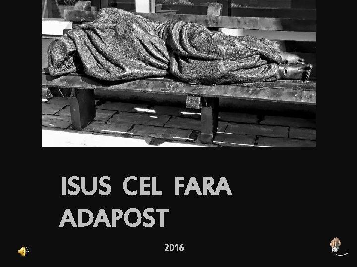 ISUS CEL FARA ADAPOST 2016