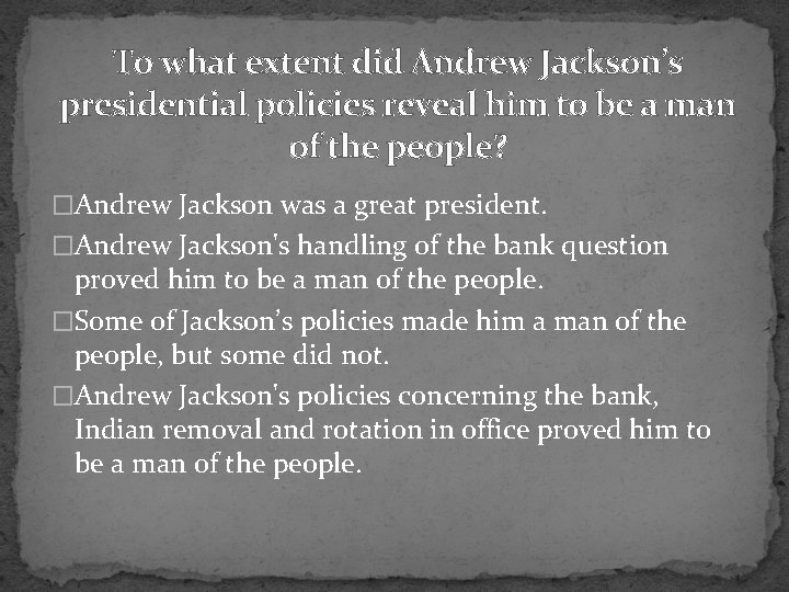To what extent did Andrew Jackson's presidential policies reveal him to be a man