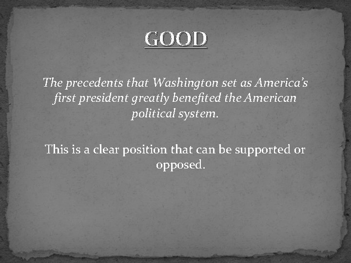 GOOD The precedents that Washington set as America's first president greatly benefited the American