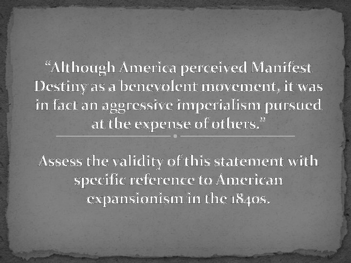 """""""Although America perceived Manifest Destiny as a benevolent movement, it was in fact an"""