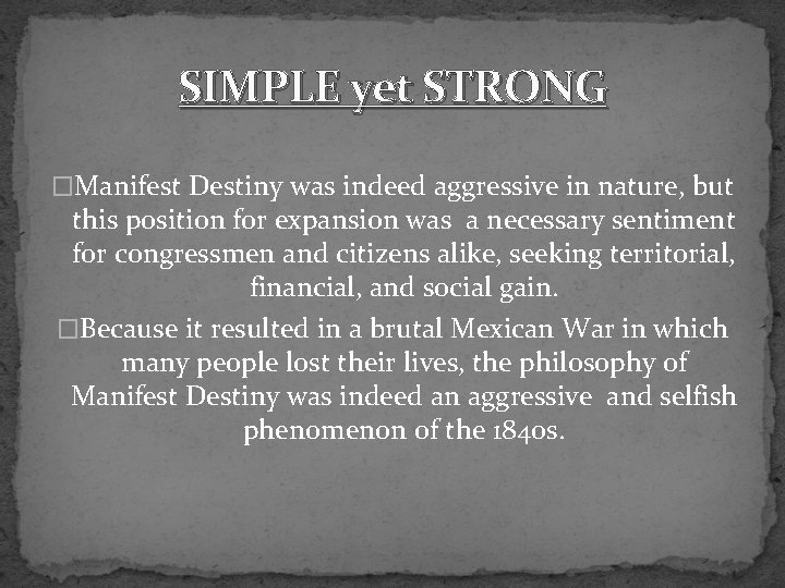 SIMPLE yet STRONG �Manifest Destiny was indeed aggressive in nature, but this position for