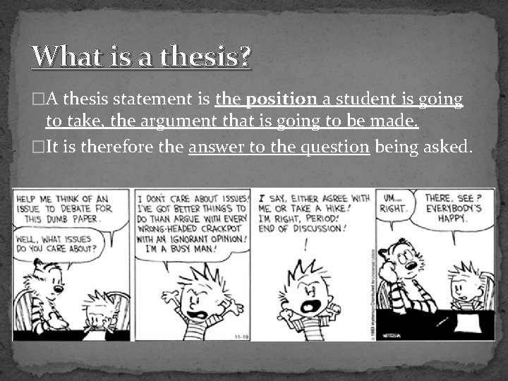 What is a thesis? �A thesis statement is the position a student is going